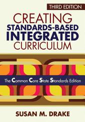 Creating Standards-Based Integrated Curriculum: The Common Core State Standards Edition, Edition 3