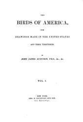 The Birds of America, from Drawings Made in the United States and Their Territories: Volumes 1-2