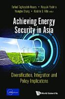 Achieving Energy Security In Asia  Diversification  Integration And Policy Implications PDF