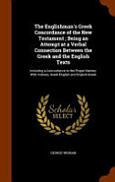 The Englishman s Greek Concordance of the New Testament  Being an Attempt at a Verbal Connection Between the Greek and the English Texts PDF