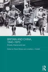 Britain and China, 1840-1970: Empire, Finance and War