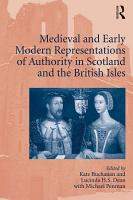 Medieval and Early Modern Representations of Authority in Scotland and the British Isles PDF