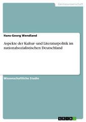 Aspekte der Kultur- und Literaturpolitik im nationalsozialistischen Deutschland