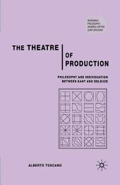 The Theatre of Production: Philosophy and Individuation Between Kant and Deleuze