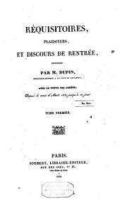 Réquisitoires, plaidoyers et discours de rentrée, prononcés... Depuis le mois d'Aout 1830 jusqu'à ce jour...