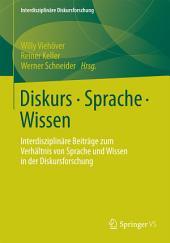 Diskurs - Sprache - Wissen: Interdisziplinäre Beiträge zum Verhältnis von Sprache und Wissen in der Diskursforschung