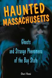 Haunted Massachusetts: Ghosts and Strange Phenomena of the Bay State