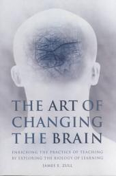 The Art of Changing the Brain: Enriching Teaching by Exploring the Biology of Learning