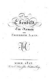 Das Ebenbild. Ein Roman von Friedrich Laun