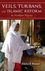 Veils, Turbans, and Islamic Reform in Northern Nigeria
