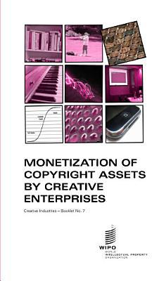 Monetization of Copyright Assets by Creative Enterprises