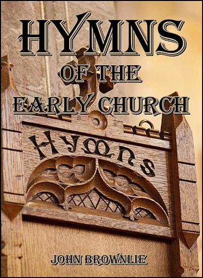 Hymns of the Early Church   Being translations from the poetry of the Latin church  arranged in the order of the Christian year PDF