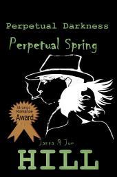 The Perpetual Series: Perpetual Darkness, Perpetual Spring