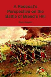 A Redcoat S Perspective On The Battle Of Breed S Hill Book PDF