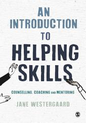 An Introduction to Helping Skills: Counselling, Coaching and Mentoring