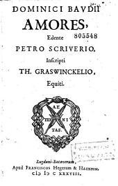 Dominici Baudii Amores, edente Petro Scriverio,...