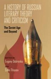 A History of Russian Literary Theory and Criticism: The Soviet Age and Beyond