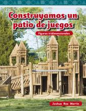 Construyamos un patio de juegos (Building a Playground): Figuras tridimensionales