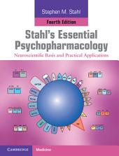 Stahl's Essential Psychopharmacology: Neuroscientific Basis and Practical Applications, Edition 4