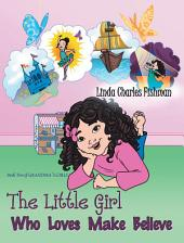 The Little Girl Who Loves Make Believe: Book 2 of Grandma's Girls
