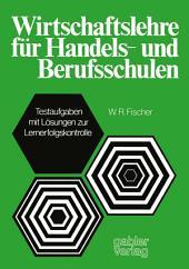 Wirtschaftslehre für Handels-und Berufsschulen: Testaufgaben mit Lösungen zur Lernerfolgskontrolle
