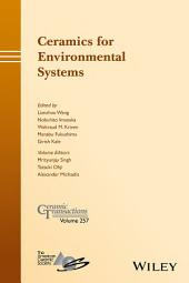 Ceramics for Environmental Systems: Ceramic Transactions, Volume 257