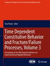 Time Dependent Constitutive Behavior and Fracture/Failure Processes, Volume 3: Proceedings of the 2010 Annual Conference on Experimental and Applied Mechanics