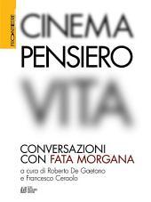 Cinema, Pensiero, Vita. Conversazioni con fata morgana