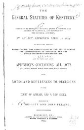 The General Statutes of Kentucky, by an Act Approved April 22, 1873: To which are Prefixed Magna Charta, the Constitution of the United States, the Constitutions of Kentucky ...