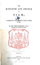 The Kingdom and People of Siam; with a Narrative of the Mission to that Country in 1855: Volume 2