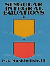Singular Integral Equations: Boundary Problems of Function Theory and Their Application to Mathematical Physics