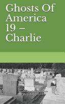 Ghosts of America 19 - Charlie