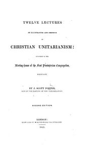 Twelve Lectures, in illustration and defence of Christian Unitarianism