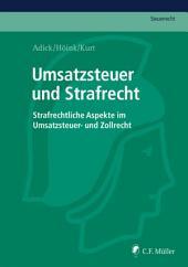 Umsatzsteuer und Strafrecht: Strafrechtliche Aspekte im Umsatzsteuer- und Zollrecht