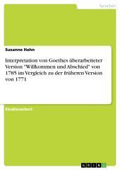 """Interpretation von Goethes überarbeiteter Version """"Willkommen und Abschied"""" von 1785 im Vergleich zu der früheren Version von 1771"""