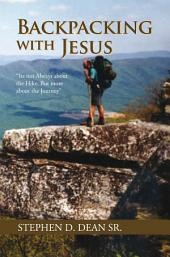 "Backpacking with Jesus: ""Its not Always about the Hike, But more about the Journey"""