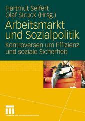 Arbeitsmarkt und Sozialpolitik: Kontroversen um Effizienz und soziale Sicherheit