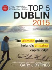 Top 5 Dublin: The essential insider's guide to Ireland's capital, the wonderful city of Dublin.