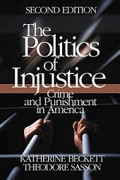 The Politics of Injustice: Crime and Punishment in America, Edition 2