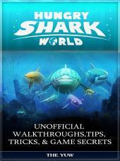Hungry Shark World Unofficial Walkthroughs, Tips, Tricks, & Game Secrets