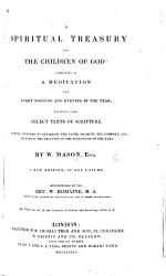 A Spiritual Treasury for the Children of God: consisting of a meditation for ... each day in the year, upon select texts of Scripture, etc