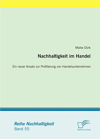 Nachhaltigkeit im Handel  Ein neuer Ansatz zur Profilierung von Handelsunternehmen PDF