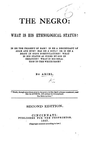 The Negro  what is His Ethnological Status     By Ariel  Second Edition