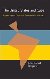 The United States and Cuba: Hegemony and Dependent Development, 1880–1934