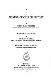 A Manual of Church History: Ancient Church History, Comprising the First Six Centuries