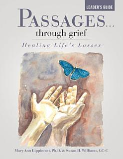 Passages    Through Grief Leader   s Guide  Healing Life   s Losses Book