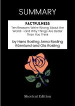 SUMMARY - Factfulness: Ten Reasons We're Wrong About The World And Why Things Are Better Than You Think By Hans Rosling Anna Rosling Rönnlund And Ola Rosling