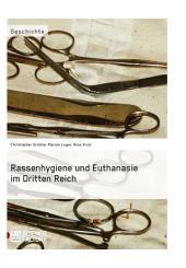 Rassenhygiene und Euthanasie im Dritten Reich