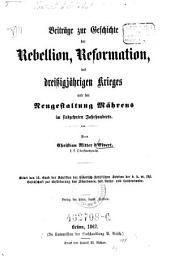 Beiträge zur Geschichte der Rebellion, Reformation, des dreißigjährigen Krieges und der Neugestaltung Mährens im siebzehnten Jahrhundert