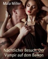 Nächtlicher Besuch: Der Vampir auf dem Balkon: Love Unlimited Erotik Abenteuer